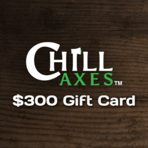 $300 gift card to Chill Axes.